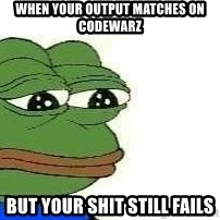 Sad Frog - When your output matches on codewarz but your shit still fails