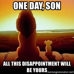 simba mufasa - One Day, Son All this disappointment will be yours