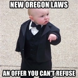 Godfather Baby - New Oregon Laws An offer you can't refuse