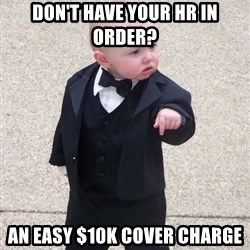 Godfather Baby - Don't have your hr in order? An Easy $10K cover charge