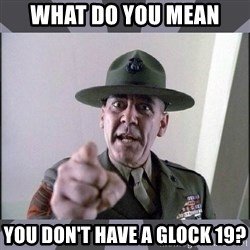 R. Lee Ermey - What do you mean you don't have a glock 19?