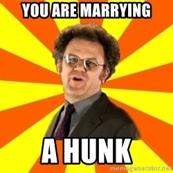 Dr. Steve Brule - You are marrying A hunk