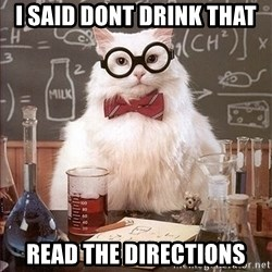 Science Cat - i said dont drink that read the directions