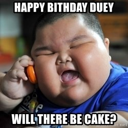 Fat Asian Kid - Happy Bithday Duey will there be cake?