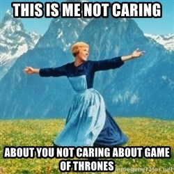 Sound Of Music Lady - This is me not caring about you not caring about game of thrones