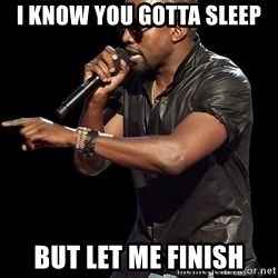 Kanye West - I KNOW YOU GOTTA SLEEP BUT LET ME FINISH