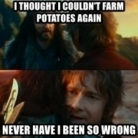 Never Have I Been So Wrong - i thought i couldn't farm potatoes again never have i been so wrong