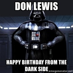 Darth Vader - don lewis happy birthday from the    dark side
