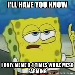 Tough Spongebob - i'll have you know i only meme'd 4 times while meso farming