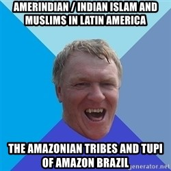 YAAZZ - Amerindian / Indian Islam and Muslims in Latin America The Amazonian Tribes and Tupi of Amazon Brazil