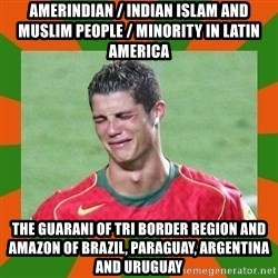cristianoronaldo - Amerindian / Indian Islam and Muslim People / Minority in Latin America The Guarani of Tri Border Region and Amazon of Brazil, Paraguay, Argentina and Uruguay