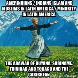 Look at all the things - Amerindians / Indians Islam and Muslims in Latin America / Minority in Latin America The Arawak of Guyana, Suriname, Trinidad and Tobago and the Caribbean