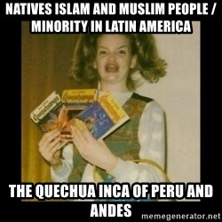 Ermahgerd Girl - Natives Islam and Muslim People / Minority in Latin America The Quechua Inca of Peru and Andes