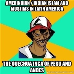 Dat Ash - Amerindian / Indian Islam and Muslims in Latin America The Quechua Inca of Peru and Andes