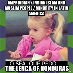 ¿O sea,que pedo? - Amerindian / Indian Islam and Muslim People / Minority in Latin America  The Lenca of Honduras