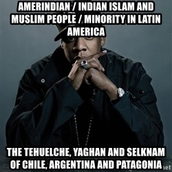 Jay Z problem - Amerindian / Indian Islam and Muslim People / Minority in Latin America The Tehuelche, Yaghan and Selknam of Chile, Argentina and Patagonia