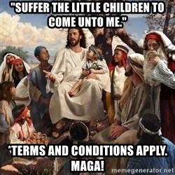 "storytime jesus - ""Suffer the little children to come unto me."" *terms and conditions apply. Maga!"