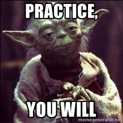 Advice Yoda - Practice, You will