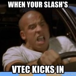 fast and furious - when your slash's vtec kicks in