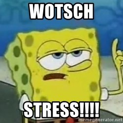 Tough Spongebob - wotsch Stress!!!!