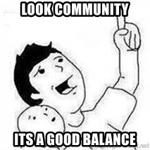 Look son, A person got mad - Look community its a good balance
