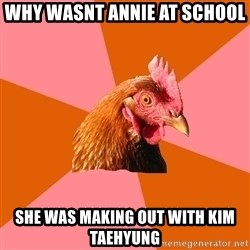 Anti Joke Chicken - why wasnt annie at school she was making out with Kim taehyung