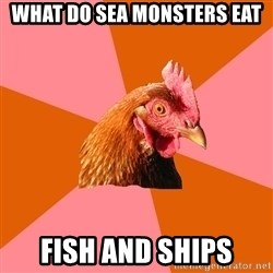 Anti Joke Chicken - what do sea monsters eat fish and ships