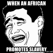 Laughing - When an afrIcan Promotes slavery