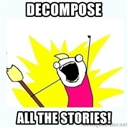 All the things - Decompose all the stories!