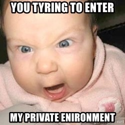 Angry baby - YOU TYRING TO ENTER MY PRIVATE ENIRONMENT