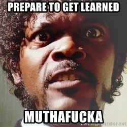 Mad Samuel L Jackson - Prepare to get learned MUTHAFUCKA