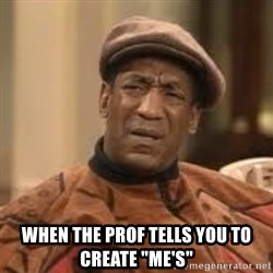 """Confused Bill Cosby  - when the prof tells you to create """"me's"""""""