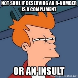 Futurama Fry - not sure if deserving an r-number is a compliment or an insult