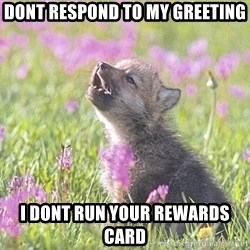 Baby Insanity Wolf - Dont respond to my greeting I dont run your rewards card
