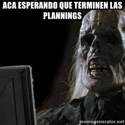 OP will surely deliver skeleton - ACA ESPERANDO QUE TERMINEN LAS PLANNINGS