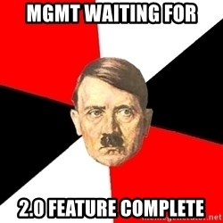 Advice Hitler - MGMT waiting FOR 2.0 FEATURE COMPLETE