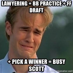 James Van Der Beek - Lawyering + BB practice + FF Draft + PICK A WINNER = BUSY SCOTT