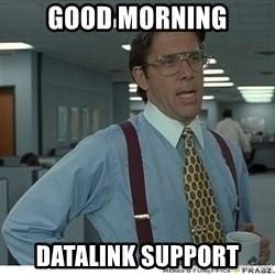 Yeah If You Could Just - Good Morning Datalink Support