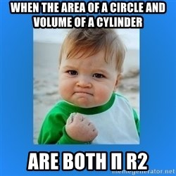 yes baby 2 - When The Area of a circle And voLume of a cylinder  Are Both π r2