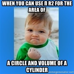 yes baby 2 - When you can use π r2 for the area of  A ciRcLe and Volume of a cylinder