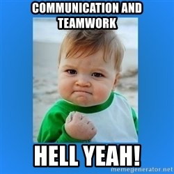 yes baby 2 - communication and teamwork hell yeah!
