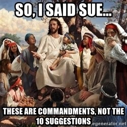 storytime jesus - So, i said sue... these are commandments, not the 10 suggestions