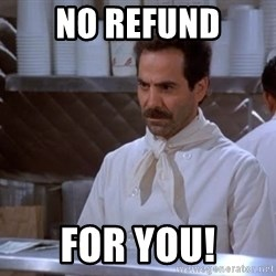 soup nazi - no refund for you!