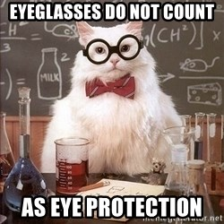 Chemistry Cat - eyeglasses do not count as eye protection