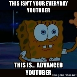Advanced Darkness - this isn't your everyday youtuber this is... advanced youtuber