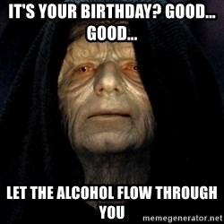 Star Wars Emperor - It's Your Birthday? GooD... Good... Let the Alcohol Flow Through You