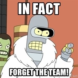 bender blackjack and hookers - In fact Forget the team!
