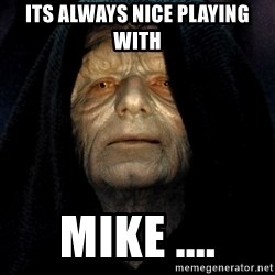 Star Wars Emperor - its always nice playing with  Mike ....