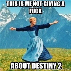 Sound Of Music Lady - THIS IS ME NOT GIVING A FUCK  about Destiny 2
