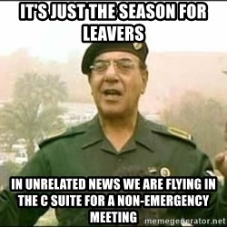Iraqi Information Minister - It's just the season for leavers In unrelated news we are flying in the C Suite for a non-emergency meeting